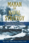 Mahan on Naval Strategy : Selections from the Writings of Rear Admiral Alfred Thayer Mahan - Book