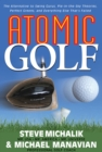 Atomic Golf : The Alternative to Swing Gurus, Pie-in-the-Sky Theories, Perfect Greens, and Everything Else That's Failed - eBook