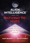 Alien Intelligence and the Pathway to Mars : The Hidden Connections between the Red Planet and Earth - Book