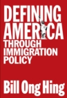 Defining America : Through Immigration Policy - Book