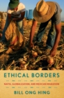 Ethical Borders : NAFTA, Globalization, and Mexican Migration - Book