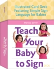Teach Your Baby to Sign Deck : Illustrated Card Deck Featuring Simple Sign Language for Babies - Book