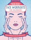 Press Here! Face Workouts for Beginners : Pressure Techniques to Tone and Define Naturally - Book