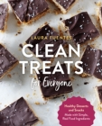 Clean Treats for Everyone : Healthy Desserts and Snacks Made with Simple, Real Food Ingredients - Book