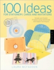 100 Ideas for Stationery, Cards and Invitations : Simple and Stylish Projects Using Homemade and Digital Techniques - Book
