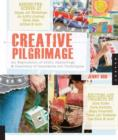 Creative Pilgrimage : An Exploration of Artful Gatherings and Discovery of Innovative Art Techniques - Book