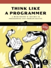 Think Like A Programmer, Python Edition : A Beginner's Guide to Programming and Problem Solving - Book