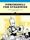 PowerShell for Sysadmins : Workflow Automation Made Easy - eBook