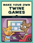 Make Your Own Twine Games! - Book