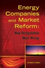 Energy Companies and Market Reform : How Deregulation Went Wrong - Book