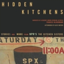 Hidden Kitchens : Stories, Recipes, and More from NPR's The Kitchen Sisters - eAudiobook