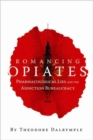 Romancing Opiates : Pharmacological Lies and the Addiction Bureaucracy - Book