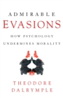 Admirable Evasions : How Psychology Undermines Morality - Book