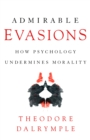 Admirable Evasions : How Psychology Undermines Morality - eBook