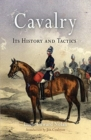Cavalry : Its History and Tactics - Book