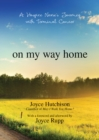On My Way Home : A Hospice Nurse's Journey with Terminal Cancer - Book