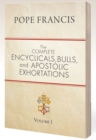 The Complete Encyclicals, Bulls, and Apostolic Exhortations : Volume 1 - Book