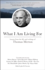What I Am Living For : Lessons from the Life and Writings of Thomas Merton - eBook