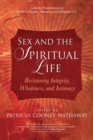 Sex and the Spiritual Life : Reclaiming Integrity, Wholeness, and Intimacy - eBook