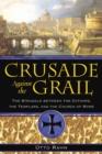 Crusade Against the Grail : The Struggle between the Cathars, the Templars, and the Church of Rome - eBook