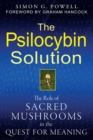 The Psilocybin Solution : The Role of Sacred Mushrooms in the Quest for Meaning - eBook