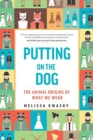 Putting on the Dog : The Animal Origins of What We Wear - Book