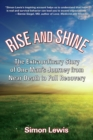 Rise and Shine : The Extraordinary Story of One Man's Journey from Near Death to Full Recovery - eBook