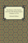 The History of the Decline and Fall of the Roman Empire (Volume I of VI) - eBook