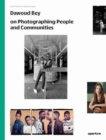 Dawoud Bey on Photographing People and Communities : The Photography Workshop Series - Book