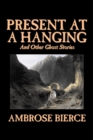 Present at a Hanging and Other Ghost Stories - Book