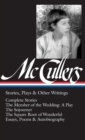 Carson McCullers: Stories, Plays & Other Writings (LOA #287) : Complete stories / The Member of the Wedding: A Play / The Sojourner / The Square Root of Wonderful / essays, poems & autobiography - eBook
