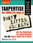 Taxpertise : The Complete Book of Dirty Little Secrets and Tax Deductions for Small Business the IRS Doesn't Want You to Know - Book