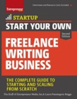 Start Your Own Freelance Writing Business : The Complete Guide to Starting and Scaling from Scratch - Book