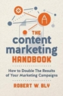 The Content Marketing Handbook : How to Double the Results of Your Marketing Campaigns - Book