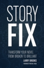 "Story Fix : ""Transform Your Novel from Broken to Brilliant Foreword by Michael Hauge"" - Book"