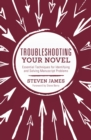 Troubleshooting Your Novel : Essential Techniques for Identifying and Solving Manuscript Problems - Book