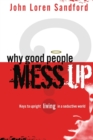 Why Good People Mess Up : Keys to Upright Living in a Seductive World - Book