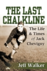 The Last Chalkline : The Life & Times of Jack Chevigny - Book
