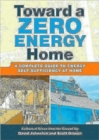 Toward a Zero Energy Home: A Complete Guide to Energy Self-Sufficiency at Home - Book