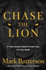Chase the Lion : If Your Dream Doesn't Scare You, It's Too Small - eBook