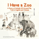 I Have a Zoo : A Story of Animals All Around Me, Told in English and Chinese - Book