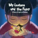 My Lantern and the Fairy : A Story of Light and Kindness Told in English and Chinese (Bilingual) Bilingual - Book