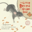 The Little Rat and the Golden Seed : A Story Told in English and Chinese Stories of the Chinese Zodiac - Book