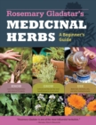 Rosemary Gladstar's Medicinal Herbs: A Beginner's Guide : 33 Healing Herbs to Know, Grow, and Use - eBook