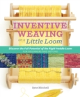Inventive Weaving on a Little Loom : Discover the Full Potential of the Rigid-Heddle Loom - Book
