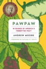Pawpaw : In Search of America's Forgotten Fruit - Book