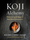 Koji Alchemy : Rediscovering the Magic of Mold-Based Fermentation (Soy Sauce, Miso, Sake, Mirin, Amazake, Charcuterie) - Book