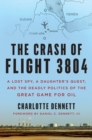 The Crash of Flight 3804 : A Lost Spy, a Daughter's Quest, and the Deadly Politics of the Great Game for Oil - Book