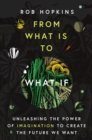 From What Is to What If : Unleashing the Power of Imagination to Create the Future We Want - Book