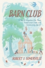 Barn Club : A Tale of Forgotten Elm Trees, Traditional Craft and Community Spirit - Book